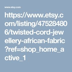 https://www.etsy.com/listing/475284806/twisted-cord-jewellery-african-fabric?ref=shop_home_active_1