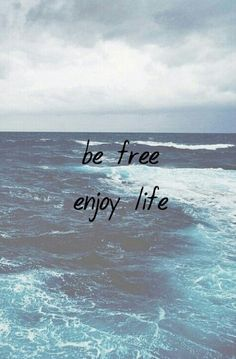 Be free Enjoy life
