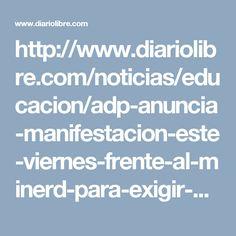 http://www.diariolibre.com/noticias/educacion/adp-anuncia-manifestacion-este-viernes-frente-al-minerd-para-exigir-aumento-salarial-FN6197351