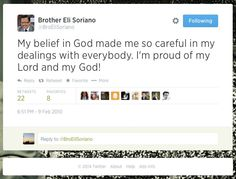 """""""My belief in God made me so careful in my dealings with everybody. I'm proud of my Lord and my God!"""" — Bro. Eli Soriano  Link: https://twitter.com/BroEliSoriano/status/8850001624"""