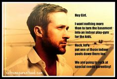 """This is AWESOME!! Ryan Gosling """"Hey Girl"""" - Special Needs Edition, courtesy of Adventures In Extreme Parenthood. http://www.extremeparenthood.com/2012/02/special-needs-ryan-gosling.html"""