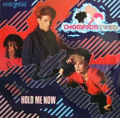 """Hold Me Now"" - Thompson Twins"