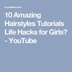 10 Amazing Hairstyles Tutorials Life Hacks for Girls❤ - YouTube