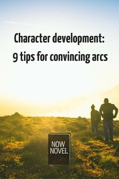 Character development makes your characters interesting and three-dimensional. Read these 9 tips for writing great character arcs.