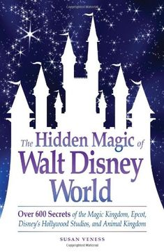 The Hidden Magic of Walt Disney World: Over 600 Secrets of the Magic Kingdom, Epcot, Disney's Hollywood Studios, and Animal Kingdom by Susan Veness,http://www.amazon.com/dp/1605500631/ref=cm_sw_r_pi_dp_B9kEsb16P0EXBZ8E