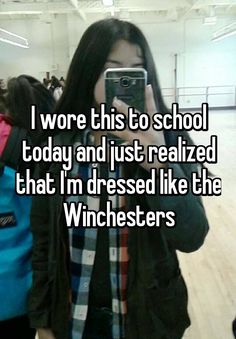 """I wore this to school today and just realized that I'm dressed like the Winchesters"""