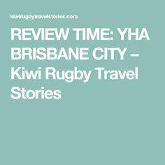 REVIEW TIME: YHA BRISBANE CITY – Kiwi Rugby Travel Stories