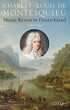 Charles-Louis de Montesquieu, Meine Reisen in Deutschland 1728 - 1729 |