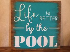 A personal favorite from my Etsy shop https://www.etsy.com/listing/463333201/life-is-better-by-the-pool-sign-wooden