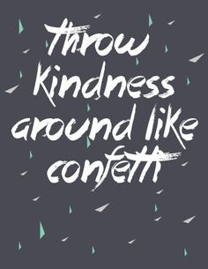 Free printable motivational fun! throw kindness around like confetti!