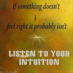 Don't quiet others' intuition - encourage it. Children are born with intuition. Naysaying is one way people will try to squelch/destroy others' intuition. Great Quotes, Quotes To Live By, Inspirational Quotes, Motivational Memes, Awesome Quotes, Lessons Learned In Life, Life Lessons, Words Quotes, Wise Words