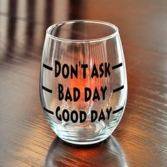 Good Day Bad Day Don't Ask Novelty Stemless Wine Glass Funny Gift  I think mine would mostly be at don't ask