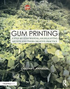 Gum Printing: A Step-by-Step Manual, Highlighting Artists and Their Creative Practice (Contemporary Practices in Alternative Process Photography) Alternative Photography, Online Marketing Tools, Experimental Photography, Photo Transfer, Cyanotype, Contemporary Photography, Photomontage, Art Therapy, Printing Process