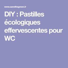 DIY : Pastilles écologiques effervescentes pour WC
