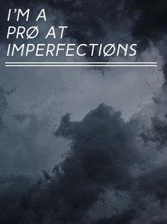 I'm a pro at imperfections. The Judge, Twenty One Pilots.