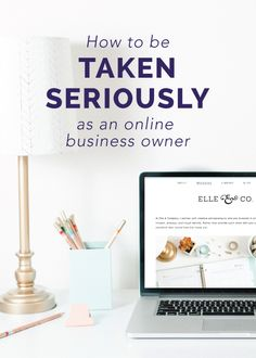 How to be taken seriously as an online business owner.
