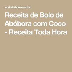 Receita de Bolo de Abóbora com Coco - Receita Toda Hora