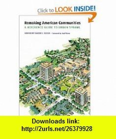 Remaking American Communities A Reference Guide to Urban Sprawl (Our Sustainable Future) (9780803260153) David C. Soule, Neal Peirce , ISBN-10: 0803260156  , ISBN-13: 978-0803260153 ,  , tutorials , pdf , ebook , torrent , downloads , rapidshare , filesonic , hotfile , megaupload , fileserve