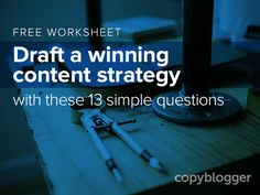 Get results when you create a strategy for your content marketing: 13 Simple Questions to Help You Draft a Winning Content Strategy [Free Worksheet]
