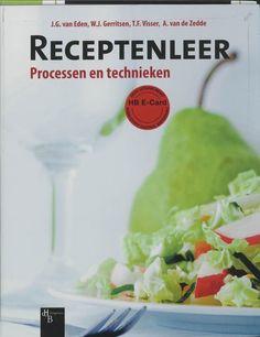 Receptenleer: Processen en technieken/ J.G.van Eden, W.J. Gerritsen, T.F. Visser, A. van de Zedde Amersfoort, 2015. 6de oplage ISBN 9789055746170