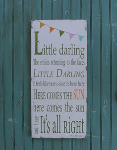 Little darling the smiles returning to the faces ... - Here Comes the Sun - The Beatles My favorite song!