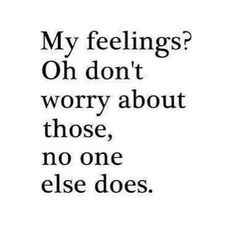 It's okay because I'm used to it. To having my feelings negated and forgotten by the people I care about.