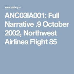 ANC03IA001: Full Narrative   .9 October 2002, Northwest Airlines Flight 85