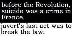 """Les Miserables. How was that law even enforced? """" Don't commit suicide or we will throw you in jail?"""" really France, think about it."""