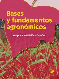 Bases y fundamentos agronómicos / Josep Manuel Ibáñez Ortuño. Síntesis, D.L. 2014