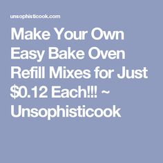 Make Your Own Easy Bake Oven Refill Mixes for Just $0.12 Each!!! ~ Unsophisticook