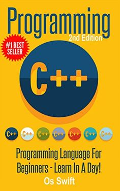 nice Programming: C ++ Programming : Programming Language For Beginners: LEARN IN A DAY! (Swift, Apps, Javascript, PHP, Python, Sql, HTML)