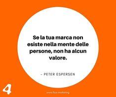 Se la tua marca non esiste nella mente delle persone non ha alcun valore.  PETER ESPERSEN  #fourmarketing