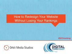 How to Redesign Your Website Without Losing Your Rankings by George Zlatin via slideshare