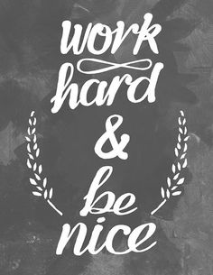 Work Hard and Be Nice Print | Art Prints