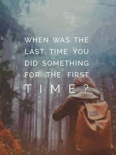 cool Inspirational Words: When Was The Last Time You…?