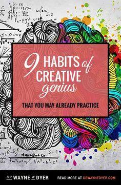 9 Habits of Creative Genius That You May Already Practice - Dr. Wayne Dyer #inspiration #creativity #genius #quote