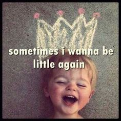 Sometimes I just wanna be little again life quotes quotes quote life kid inspiration little life sayings