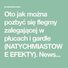 Oto jak można pozbyć się flegmy zalegającej w płucach i gardle (NATYCHMIASTOWE EFEKTY). Newsner Polski dostarcza wyłącznie interesujące treści!