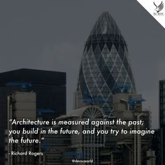 """""""#Architecture is measured against the past; you build in the future, and you try to imagine the #future.""""  - Richard Rogers  #DeROCquotes #quote #design #architettura"""