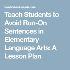 Teach Students to Avoid Run-On Sentences in Elementary Language Arts: A Lesson Plan