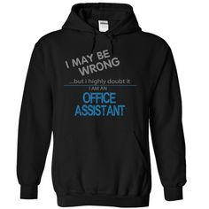 OFFICE ASSISTANT I MAY BE WRONG BUT I HIGHLY DOUBT IT I AM A T-Shirts, Hoodies. SHOPPING NOW ==► https://www.sunfrog.com/LifeStyle/OFFICE-ASSISTANT--mabe-wrong-9940-Black-6508620-Hoodie.html?id=41382