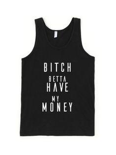 BITCH BETTA HAVE MY MONEY TANK TOP #bitchbettahavemymoney #rihanna #hiphop #music #coolshirts