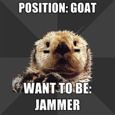 Position: goat...Want to be: Jammer // Roller Derby Otter