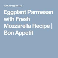 Eggplant Parmesan with Fresh Mozzarella Recipe | Bon Appetit