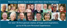 Read how others have dealt with their Atrial Fibrillation - see 'Personal Experiences' for over 60 stories of hope and inspiration.