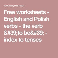 Free worksheets - English and Polish verbs - the verb 'to be' - index to tenses