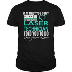 LASER TECHNICIAN TRY DOING WHAT YOUR TOLD YOU TO DO THE FIRST TIME T-Shirts, Hoodies. Check Price Now ==► https://www.sunfrog.com/LifeStyle/LASER-TECHNICIAN--IF-YOU-Black-Guys.html?id=41382