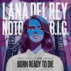 Born Ready To Die – The Notorious B.I.G. vs Lana Del Rey Album http://mixstream.com/2012/03/born-ready-to-die-by-terry-urban-dope-couture-2/