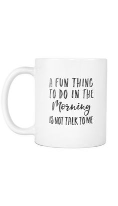 A Fun Thing To Do In The Morning Is Not Talk To Me Mug | Sarcastic Me – Sarcastic ME