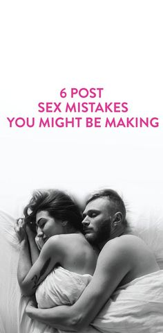 6 Post Sex Mistakes You Might Be Making